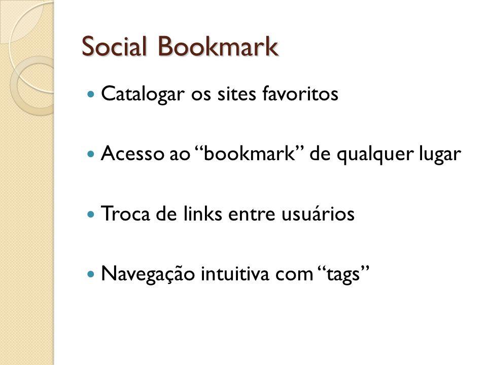"""Social Bookmark Catalogar os sites favoritos Acesso ao """"bookmark"""" de qualquer lugar Troca de links entre usuários Navegação intuitiva com """"tags"""""""