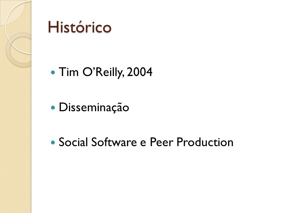 Histórico Tim O'Reilly, 2004 Disseminação Social Software e Peer Production