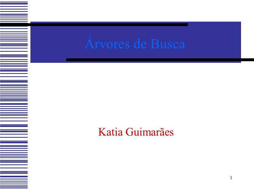 1 Árvores de Busca Katia Guimarães