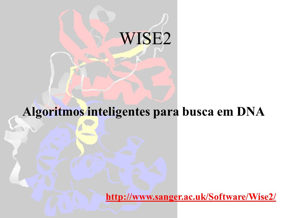WISE2 Algoritmos inteligentes para busca em DNA http://www.sanger.ac.uk/Software/Wise2/