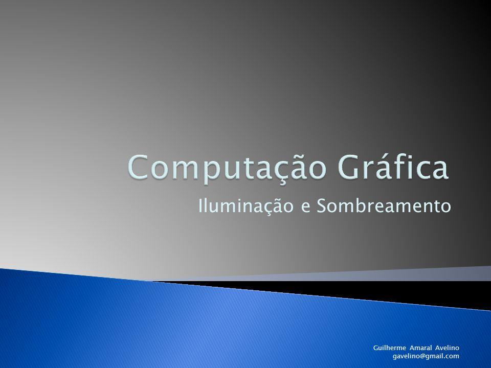 Iluminação e Sombreamento Guilherme Amaral Avelino gavelino@gmail.com