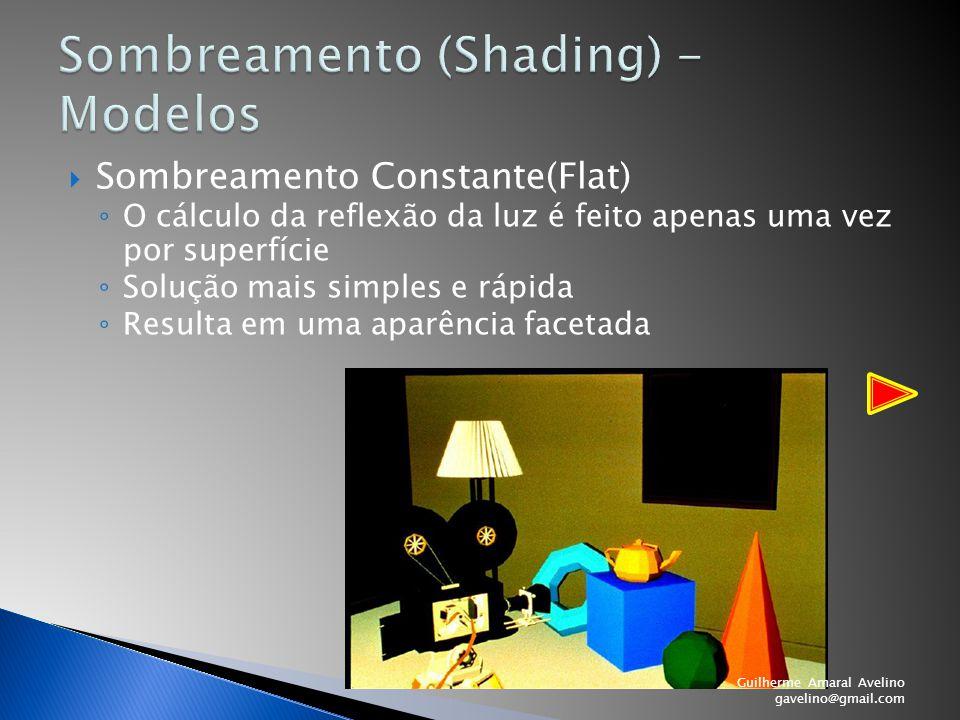  Sombreamento Constante(Flat) ◦ O cálculo da reflexão da luz é feito apenas uma vez por superfície ◦ Solução mais simples e rápida ◦ Resulta em uma a