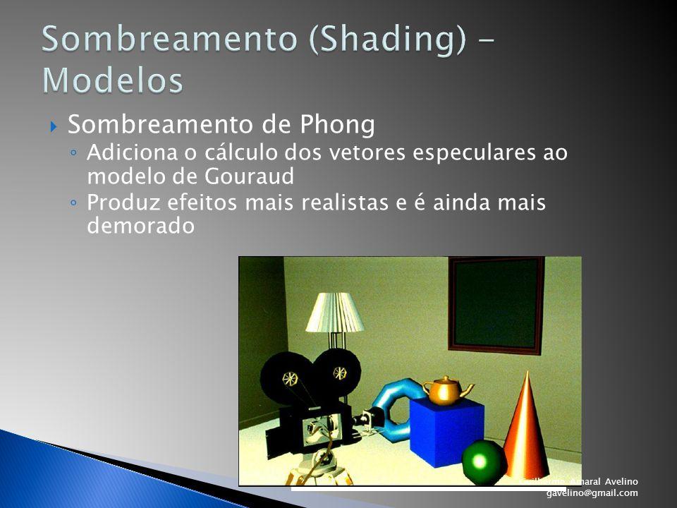  Sombreamento de Phong ◦ Adiciona o cálculo dos vetores especulares ao modelo de Gouraud ◦ Produz efeitos mais realistas e é ainda mais demorado Guil
