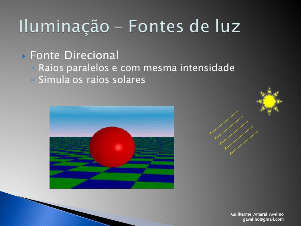  Fonte Direcional ◦ Raios paralelos e com mesma intensidade ◦ Simula os raios solares Guilherme Amaral Avelino gavelino@gmail.com