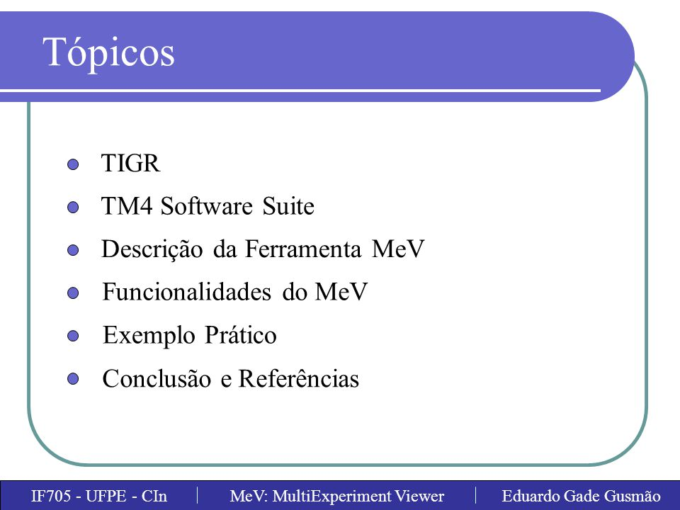 IF705 - UFPE - CInMeV: MultiExperiment ViewerEduardo Gade Gusmão TM4 Software Suite - MIDAS
