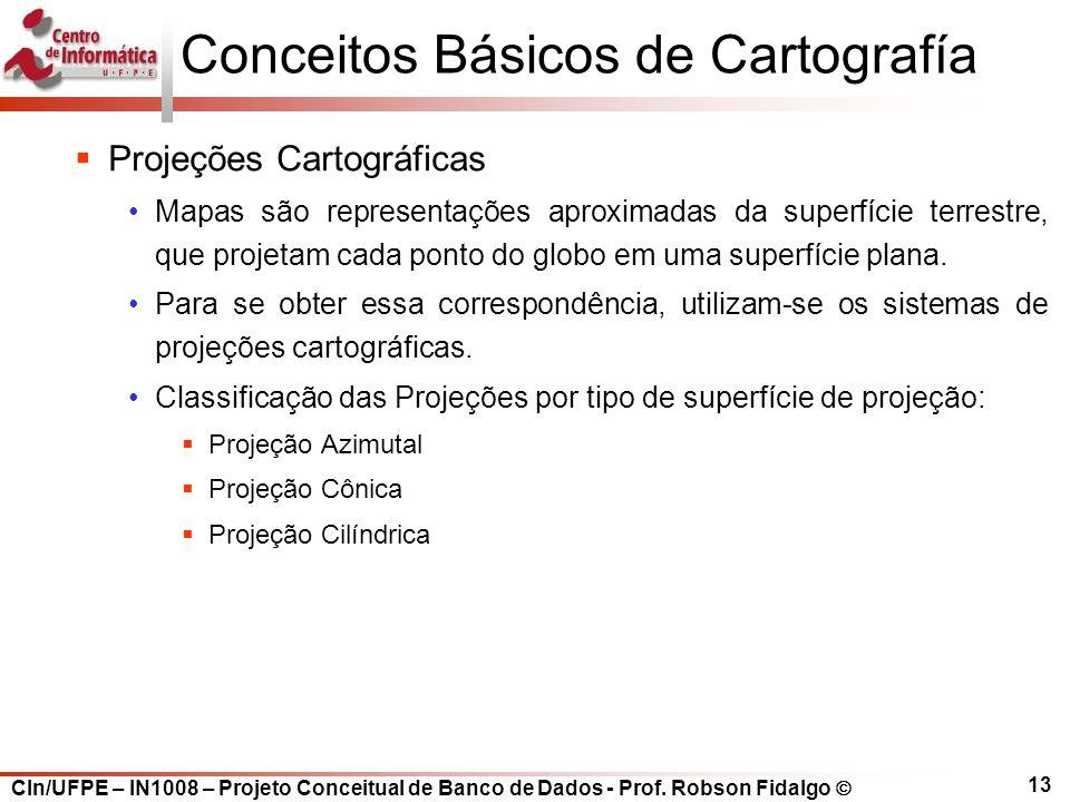CIn/UFPE – IN1008 – Projeto Conceitual de Banco de Dados - Prof. Robson Fidalgo  13 Conceitos Básicos de Cartografía  Projeções Cartográficas Mapas