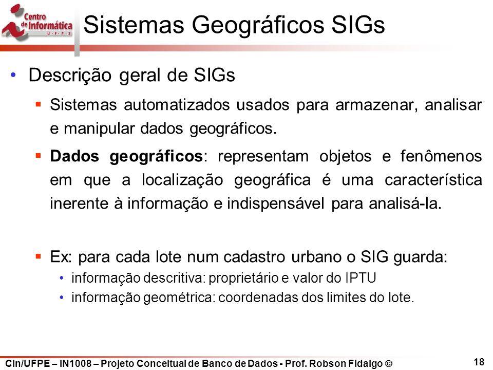 CIn/UFPE – IN1008 – Projeto Conceitual de Banco de Dados - Prof. Robson Fidalgo  18 Sistemas Geográficos SIGs Descrição geral de SIGs  Sistemas auto