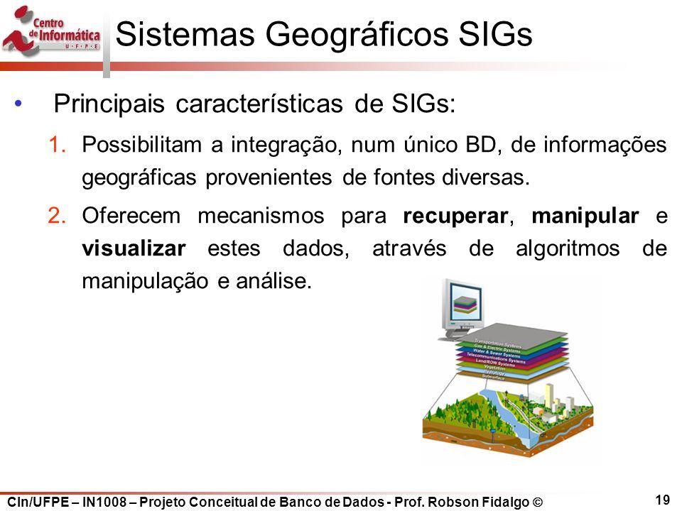 CIn/UFPE – IN1008 – Projeto Conceitual de Banco de Dados - Prof. Robson Fidalgo  19 Sistemas Geográficos SIGs Principais características de SIGs: 1.P
