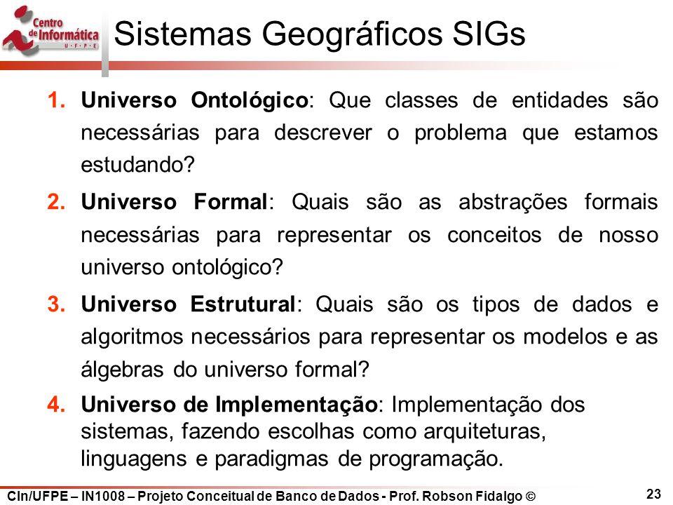 CIn/UFPE – IN1008 – Projeto Conceitual de Banco de Dados - Prof. Robson Fidalgo  23 Sistemas Geográficos SIGs 1.Universo Ontológico: Que classes de e