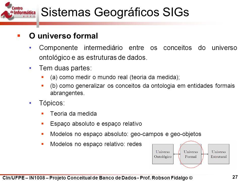 CIn/UFPE – IN1008 – Projeto Conceitual de Banco de Dados - Prof. Robson Fidalgo  27 Sistemas Geográficos SIGs  O universo formal Componente intermed