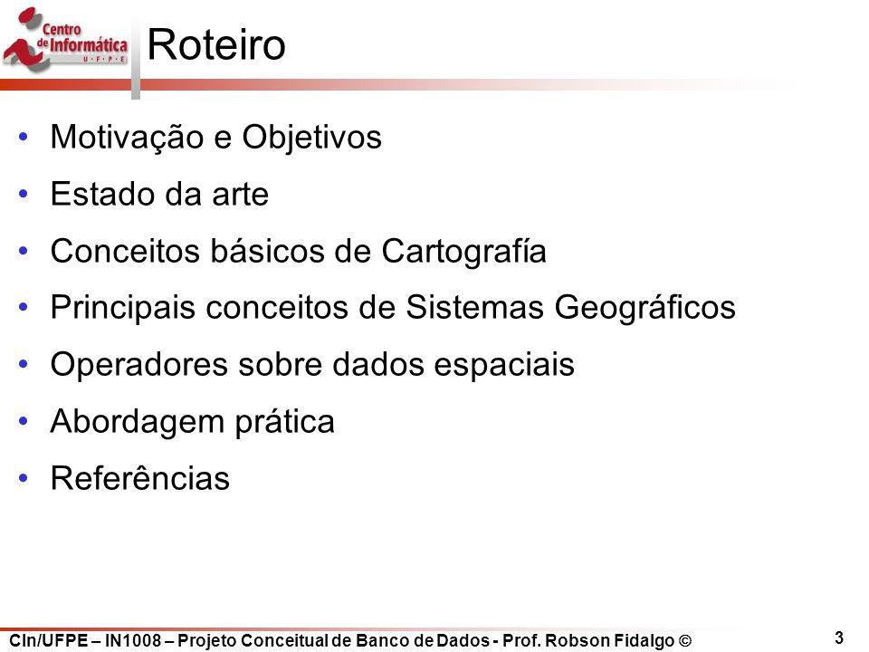 CIn/UFPE – IN1008 – Projeto Conceitual de Banco de Dados - Prof. Robson Fidalgo  3 Roteiro Motivação e Objetivos Estado da arte Conceitos básicos de