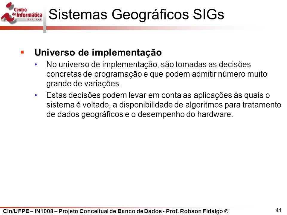 CIn/UFPE – IN1008 – Projeto Conceitual de Banco de Dados - Prof. Robson Fidalgo  41 Sistemas Geográficos SIGs  Universo de implementação No universo