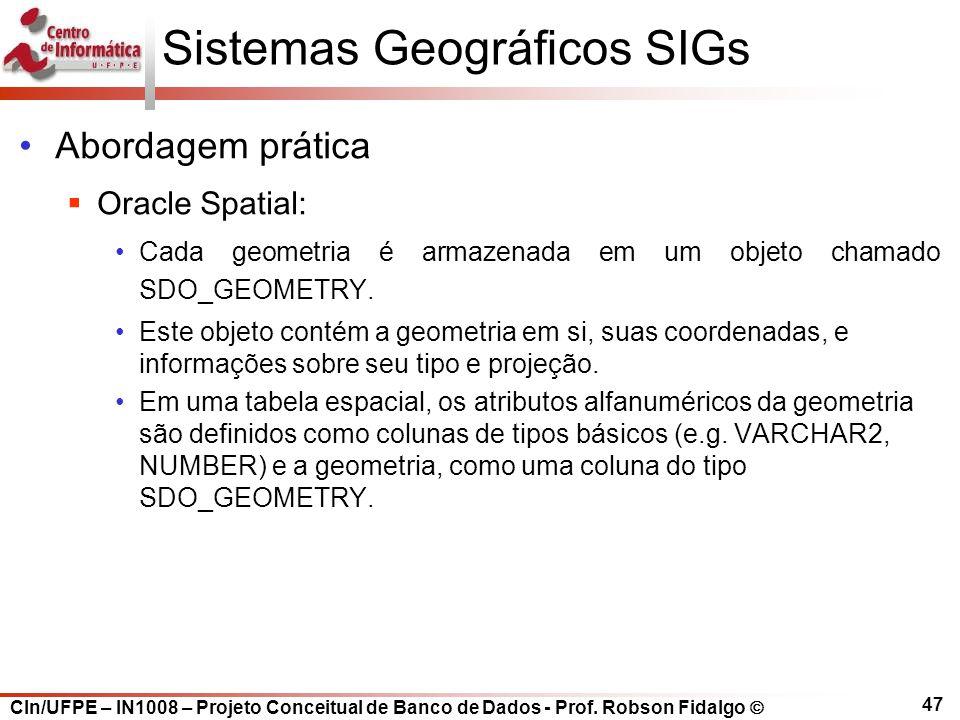 CIn/UFPE – IN1008 – Projeto Conceitual de Banco de Dados - Prof. Robson Fidalgo  47 Sistemas Geográficos SIGs Abordagem prática  Oracle Spatial: Cad