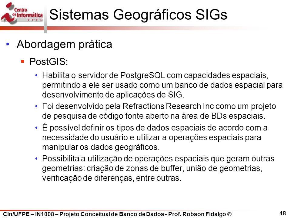 CIn/UFPE – IN1008 – Projeto Conceitual de Banco de Dados - Prof. Robson Fidalgo  48 Sistemas Geográficos SIGs Abordagem prática  PostGIS: Habilita o