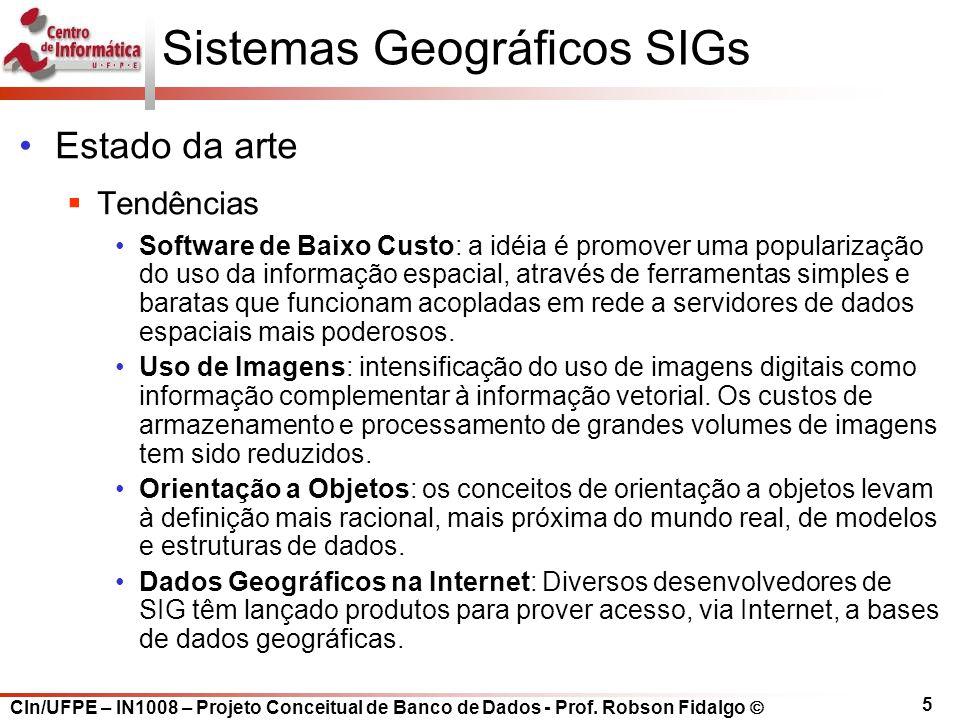 CIn/UFPE – IN1008 – Projeto Conceitual de Banco de Dados - Prof. Robson Fidalgo  5 Sistemas Geográficos SIGs Estado da arte  Tendências Software de