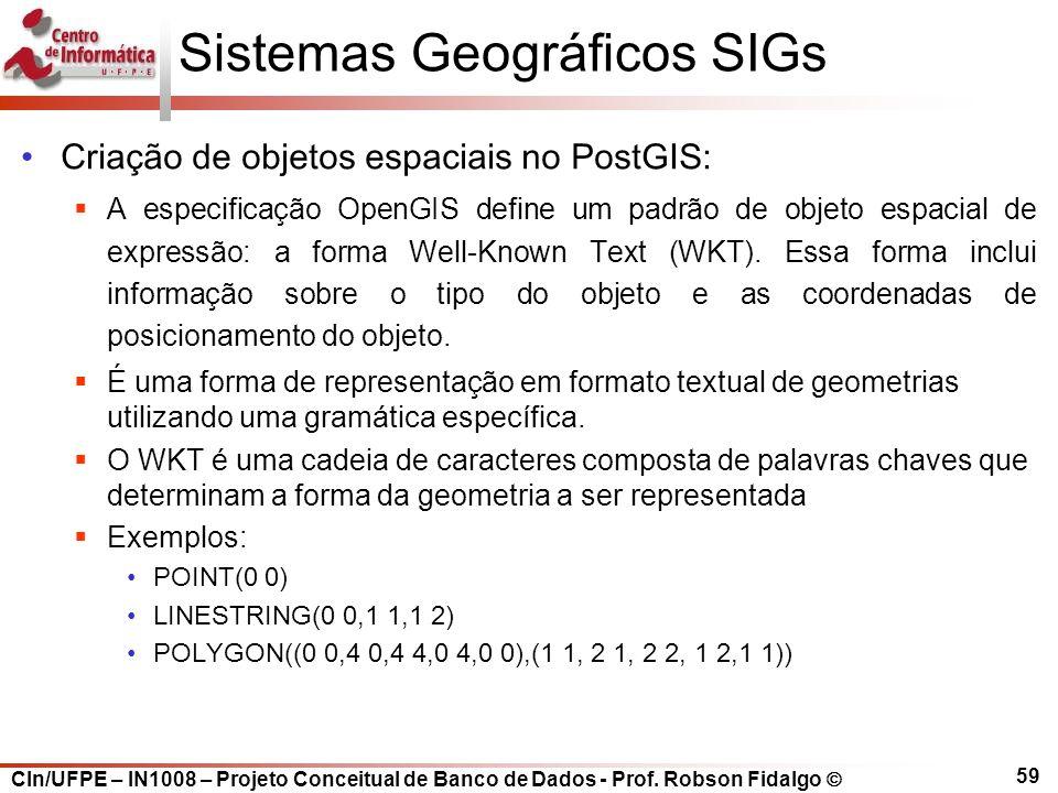 CIn/UFPE – IN1008 – Projeto Conceitual de Banco de Dados - Prof. Robson Fidalgo  59 Sistemas Geográficos SIGs Criação de objetos espaciais no PostGIS