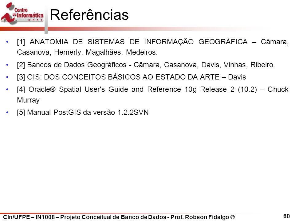CIn/UFPE – IN1008 – Projeto Conceitual de Banco de Dados - Prof. Robson Fidalgo  60 Referências [1] ANATOMIA DE SISTEMAS DE INFORMAÇÃO GEOGRÁFICA – C