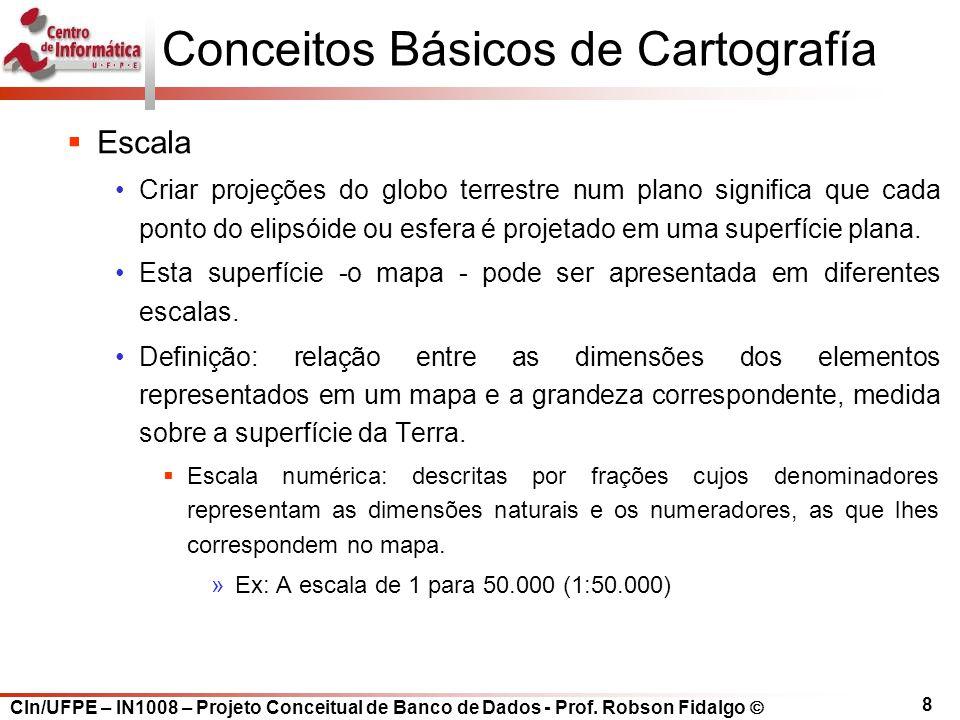 CIn/UFPE – IN1008 – Projeto Conceitual de Banco de Dados - Prof. Robson Fidalgo  8 Conceitos Básicos de Cartografía  Escala Criar projeções do globo