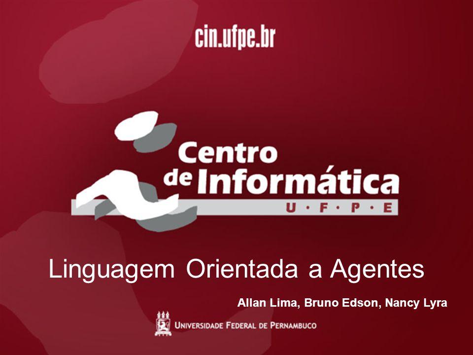 Linguagem Orientada a Agentes Allan Lima, Bruno Edson, Nancy Lyra