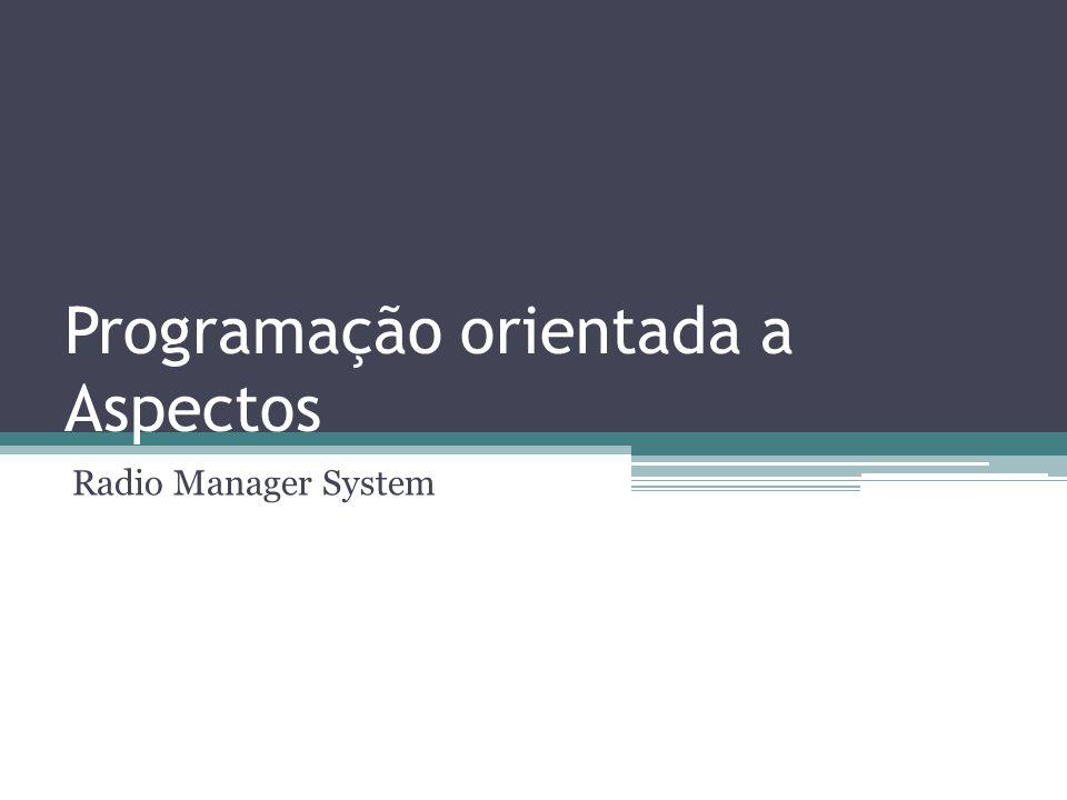 Programação orientada a Aspectos Radio Manager System