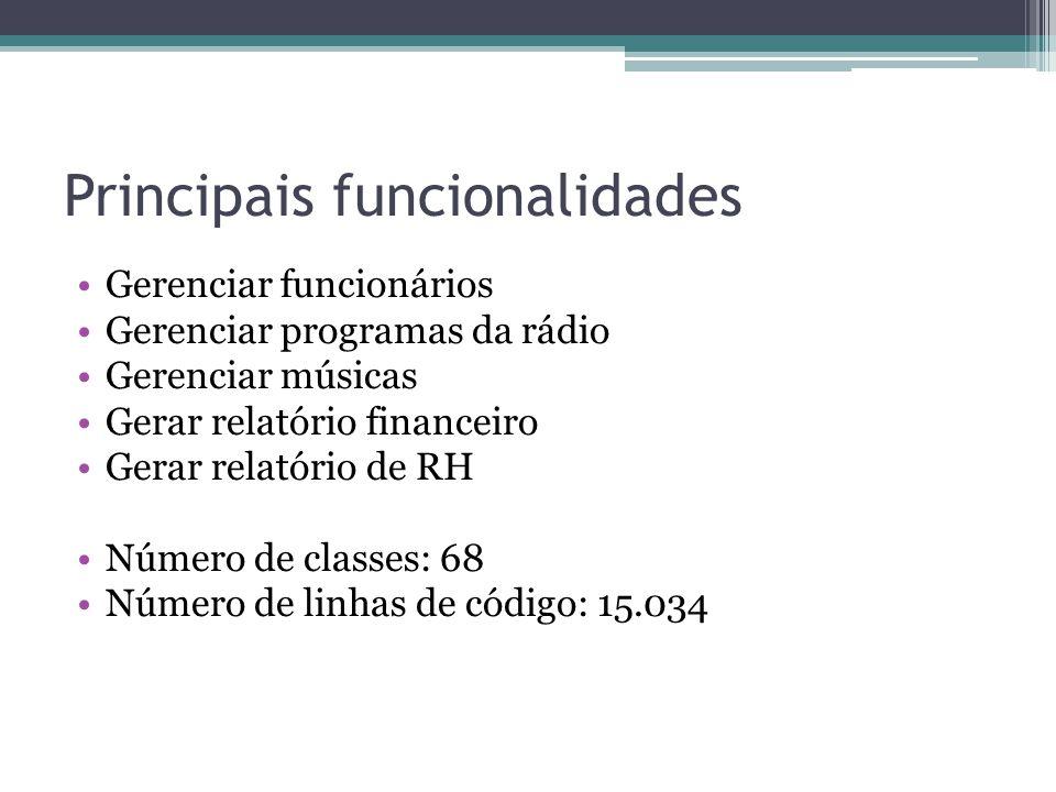 Principais funcionalidades Gerenciar funcionários Gerenciar programas da rádio Gerenciar músicas Gerar relatório financeiro Gerar relatório de RH Número de classes: 68 Número de linhas de código: 15.034