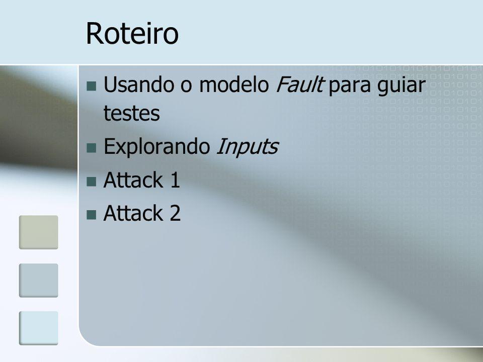 Modelo Fault para guiar testes Baseado em estratégias: ataques Divididos em 4 categorias: aceitar entradas produzir entradas armazenar dados executar cálculos (computação) Devem ser executados um de cada vez