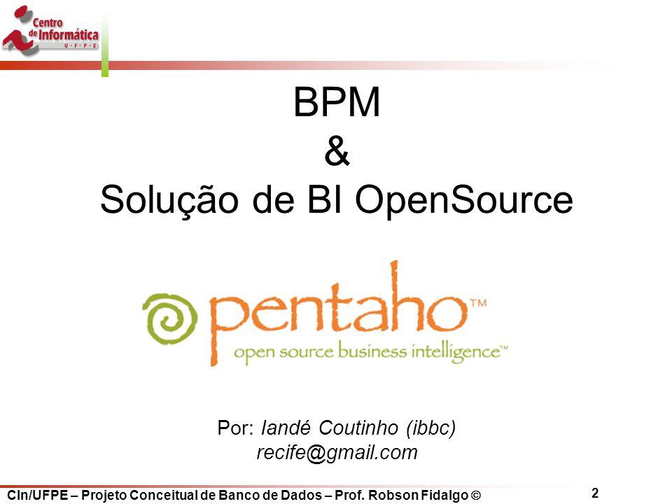2 BPM & Solução de BI OpenSource Por: Iandé Coutinho (ibbc) recife@gmail.com
