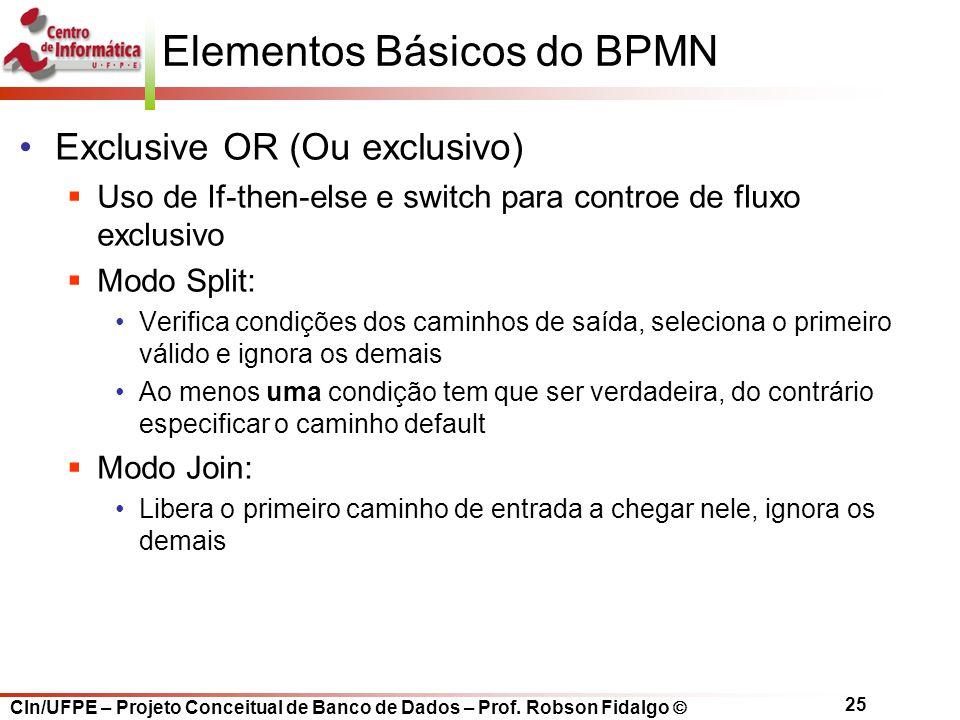 CIn/UFPE – Projeto Conceitual de Banco de Dados – Prof. Robson Fidalgo  25 Elementos Básicos do BPMN Exclusive OR (Ou exclusivo)  Uso de If-then-els