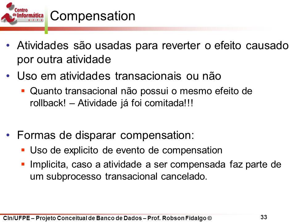 CIn/UFPE – Projeto Conceitual de Banco de Dados – Prof. Robson Fidalgo  33 Compensation Atividades são usadas para reverter o efeito causado por outr