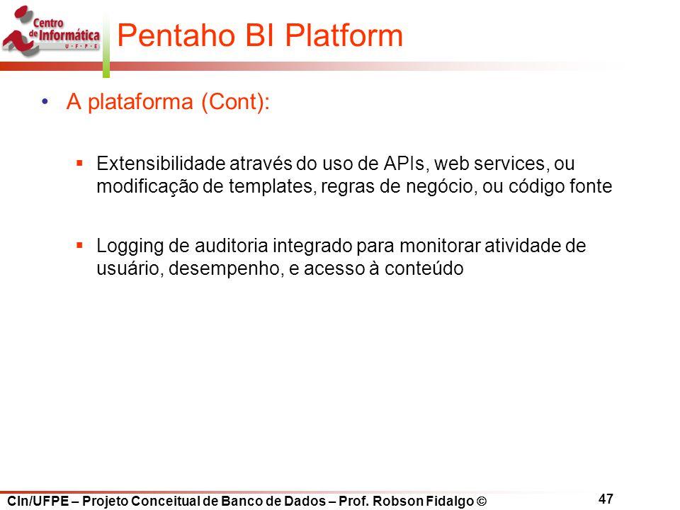 CIn/UFPE – Projeto Conceitual de Banco de Dados – Prof. Robson Fidalgo  47 Pentaho BI Platform A plataforma (Cont):  Extensibilidade através do uso