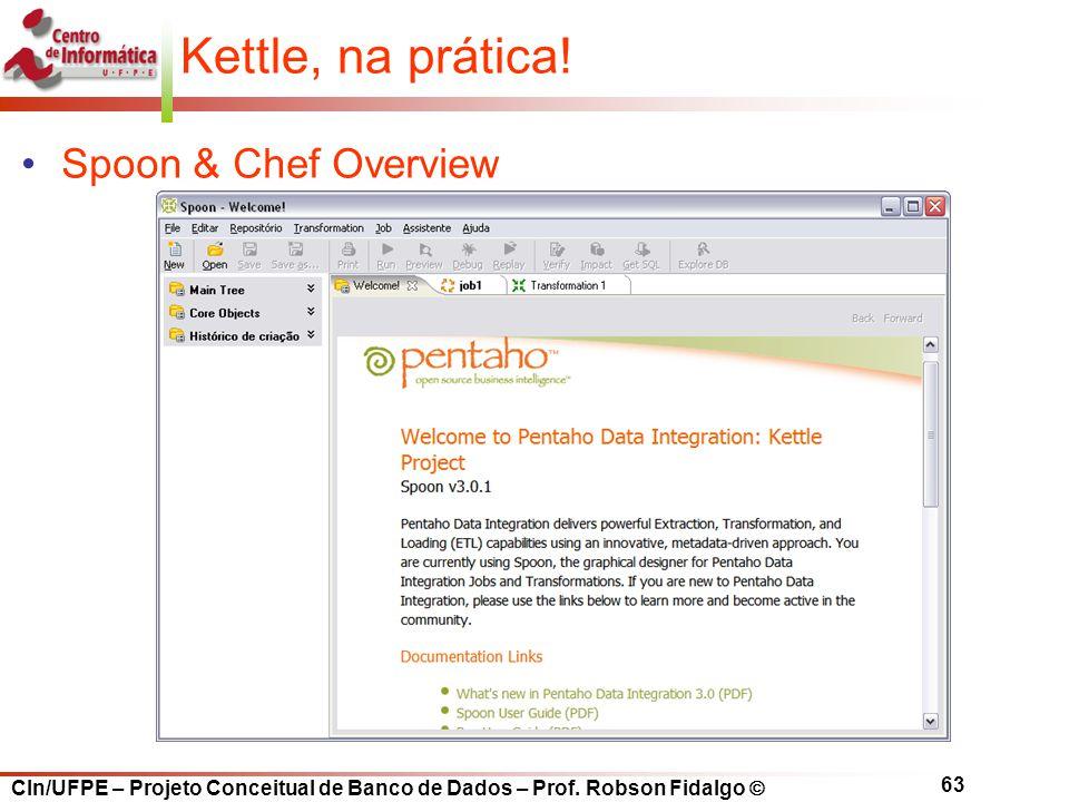 CIn/UFPE – Projeto Conceitual de Banco de Dados – Prof. Robson Fidalgo  63 Kettle, na prática! Spoon & Chef Overview