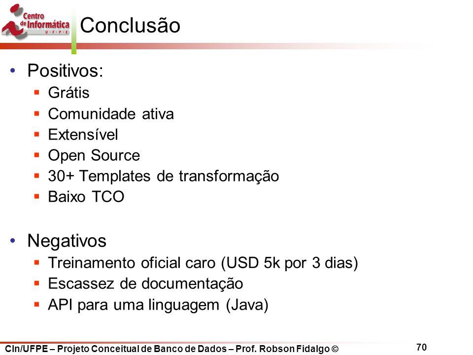 CIn/UFPE – Projeto Conceitual de Banco de Dados – Prof. Robson Fidalgo  70 Conclusão Positivos:  Grátis  Comunidade ativa  Extensível  Open Sourc