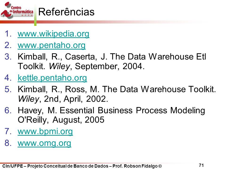 CIn/UFPE – Projeto Conceitual de Banco de Dados – Prof. Robson Fidalgo  71 Referências 1.www.wikipedia.orgwww.wikipedia.org 2.www.pentaho.orgwww.pent