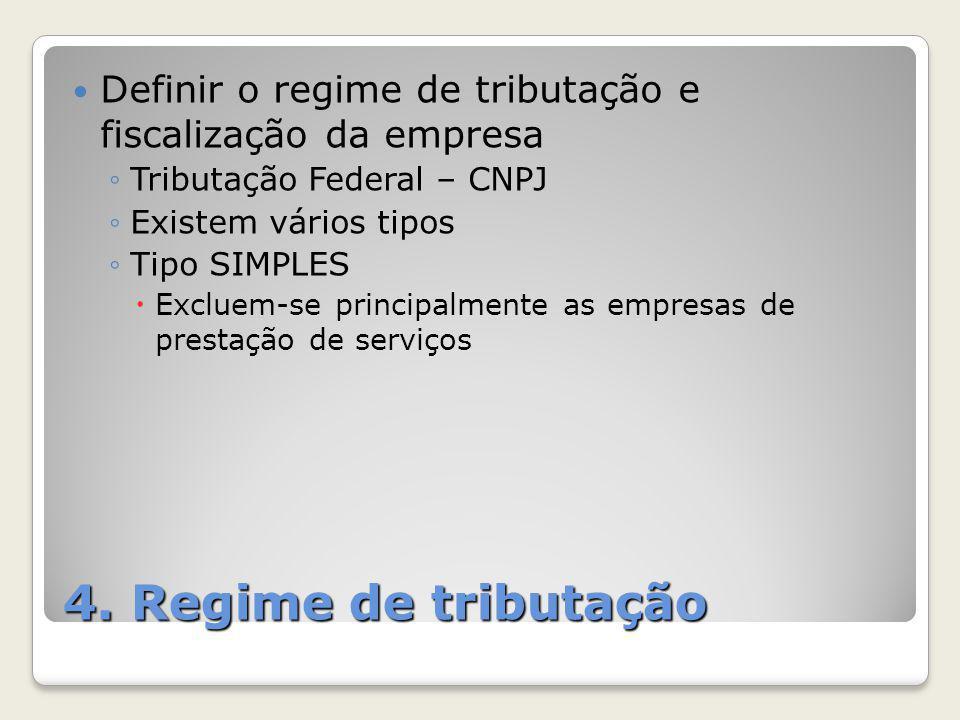 4. Regime de tributação Definir o regime de tributação e fiscalização da empresa ◦Tributação Federal – CNPJ ◦Existem vários tipos ◦Tipo SIMPLES  Excl