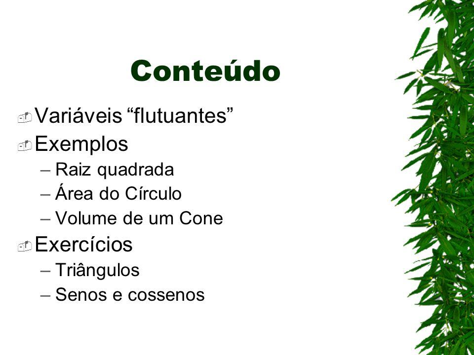 Conteúdo  Variáveis flutuantes  Exemplos –Raiz quadrada –Área do Círculo –Volume de um Cone  Exercícios –Triângulos –Senos e cossenos