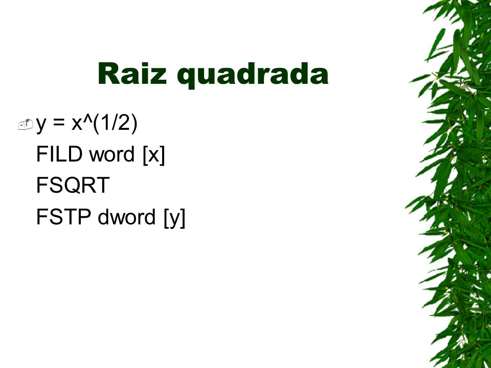 Raiz quadrada  y = x^(1/2) FILD word [x] FSQRT FSTP dword [y]