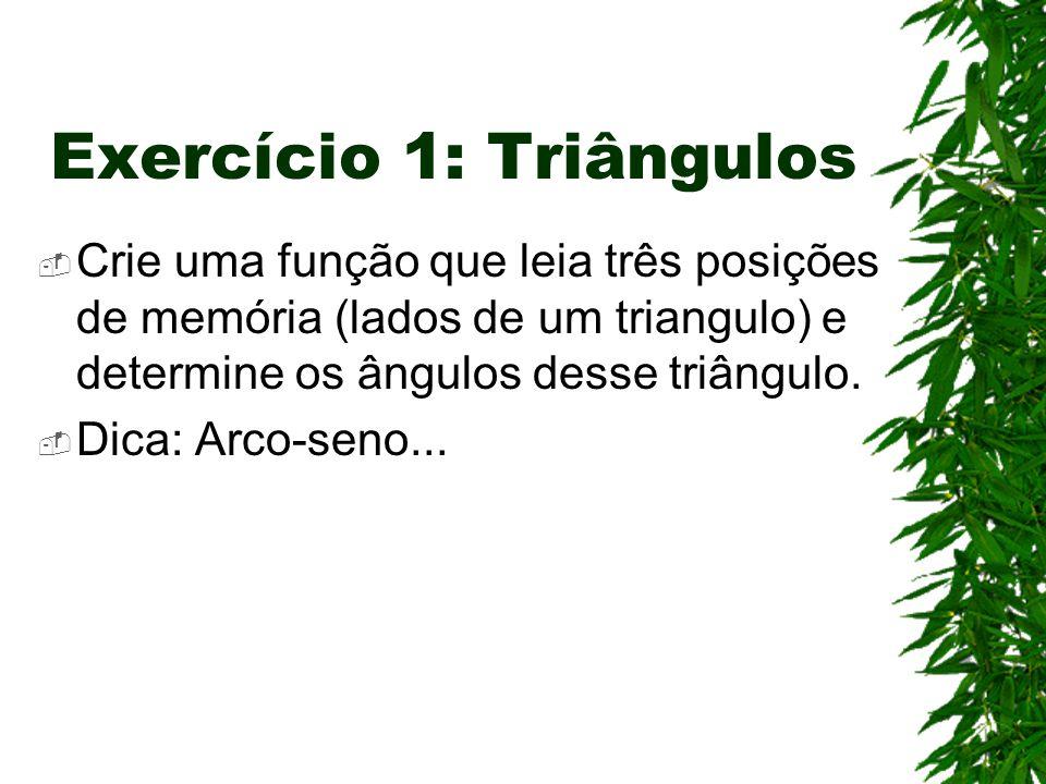 Exercício 1: Triângulos  Crie uma função que leia três posições de memória (lados de um triangulo) e determine os ângulos desse triângulo.