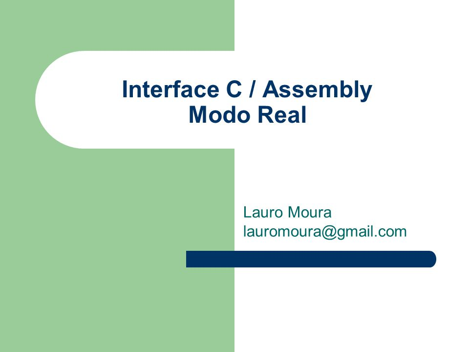 Interface C / Assembly Modo Real Lauro Moura lauromoura@gmail.com