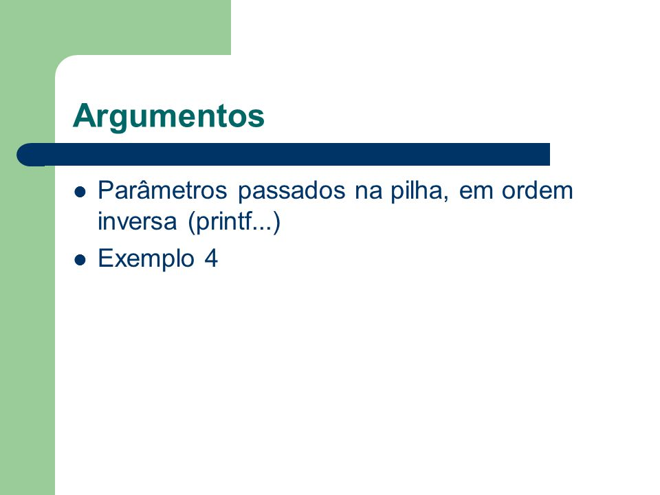 Argumentos Parâmetros passados na pilha, em ordem inversa (printf...) Exemplo 4