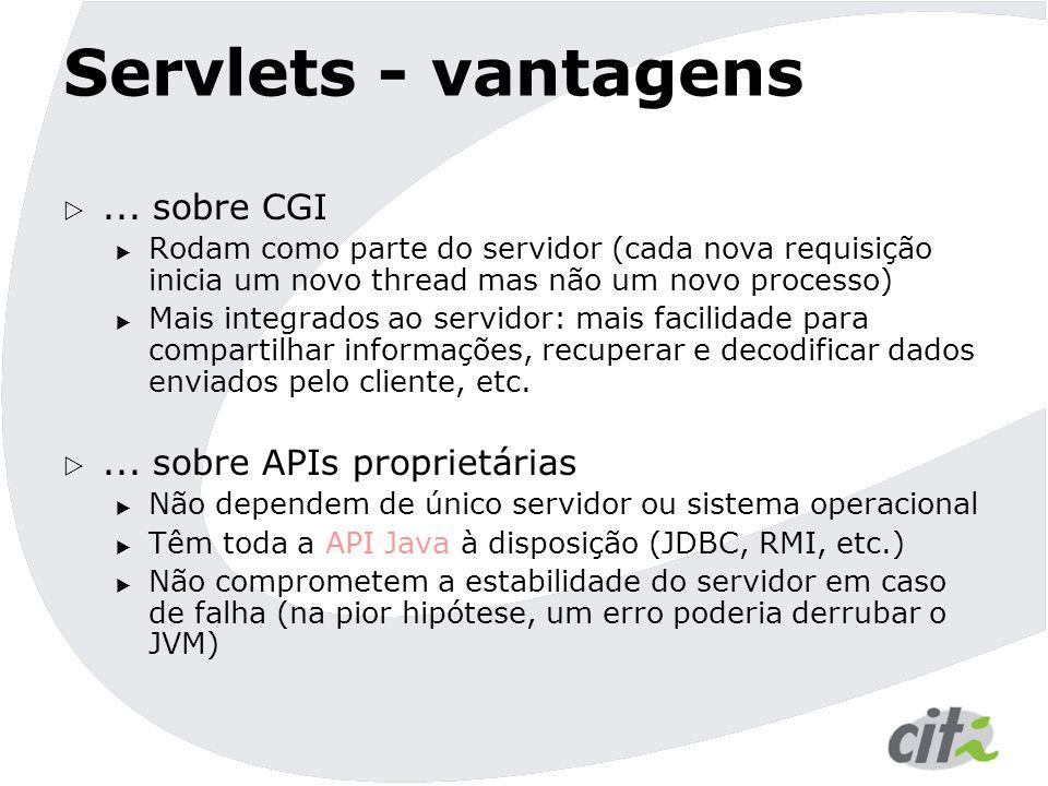 Servlets - vantagens ... sobre CGI  Rodam como parte do servidor (cada nova requisição inicia um novo thread mas não um novo processo)  Mais integr