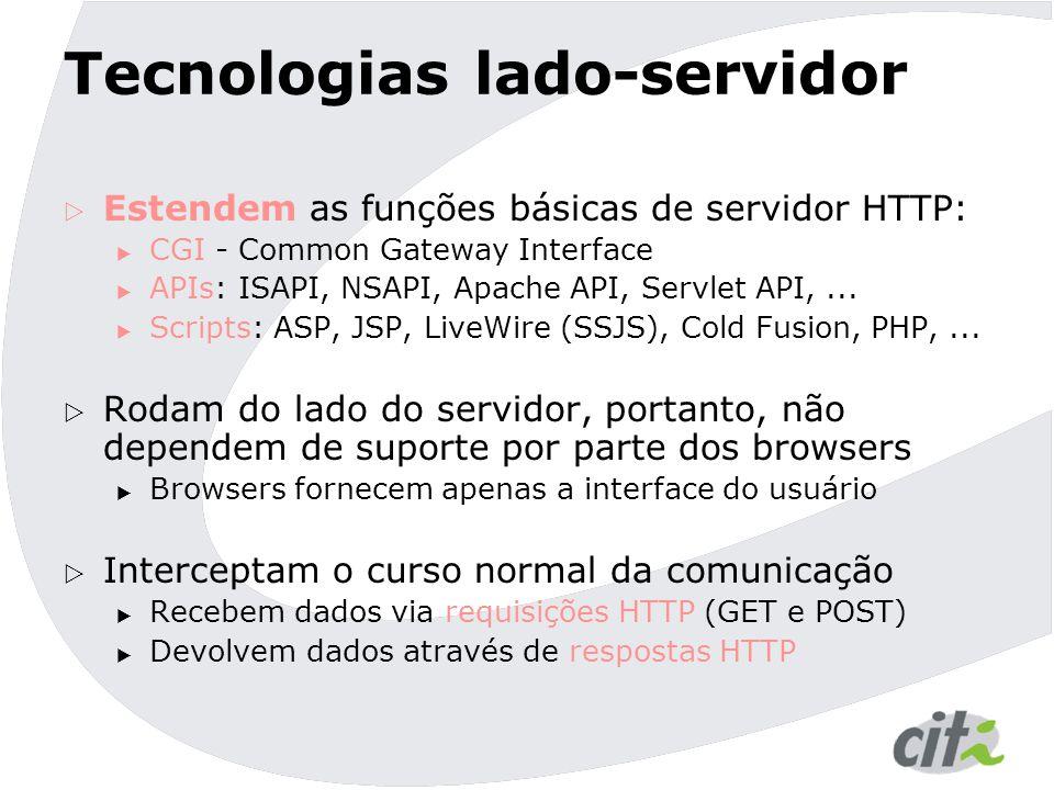 Tecnologias lado-servidor  Estendem as funções básicas de servidor HTTP:  CGI - Common Gateway Interface  APIs: ISAPI, NSAPI, Apache API, Servlet API,...