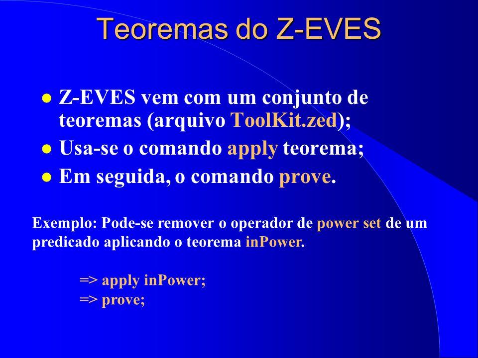 Propriedades Complexas l As vezes o Z-EVES não consegue reduzir um predicado automaticamente, então: –Uso de teoremas do Z-EVES; –Criação de novos teo