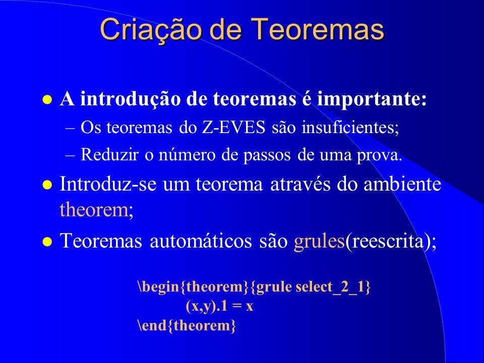 Teoremas do Z-EVES l Z-EVES vem com um conjunto de teoremas (arquivo ToolKit.zed); l Usa-se o comando apply teorema; l Em seguida, o comando prove. Ex