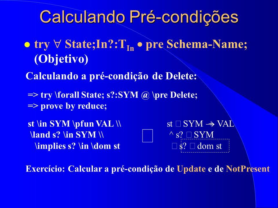 Exemplo: A Tabela de Símbolos [VAL,SYM] State st: ST Update  State s?: SYM v?: VAL st' = st  {s?  v?} Delete  State s?: SYM s?  dom(st) st'={s