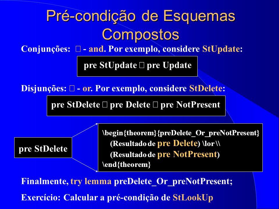 Calculando Pré-condições try  State;In?:T In  pre Schema-Name; (Objetivo) Calculando a pré-condição de Delete: => try \forall State; s?:SYM @ \pre