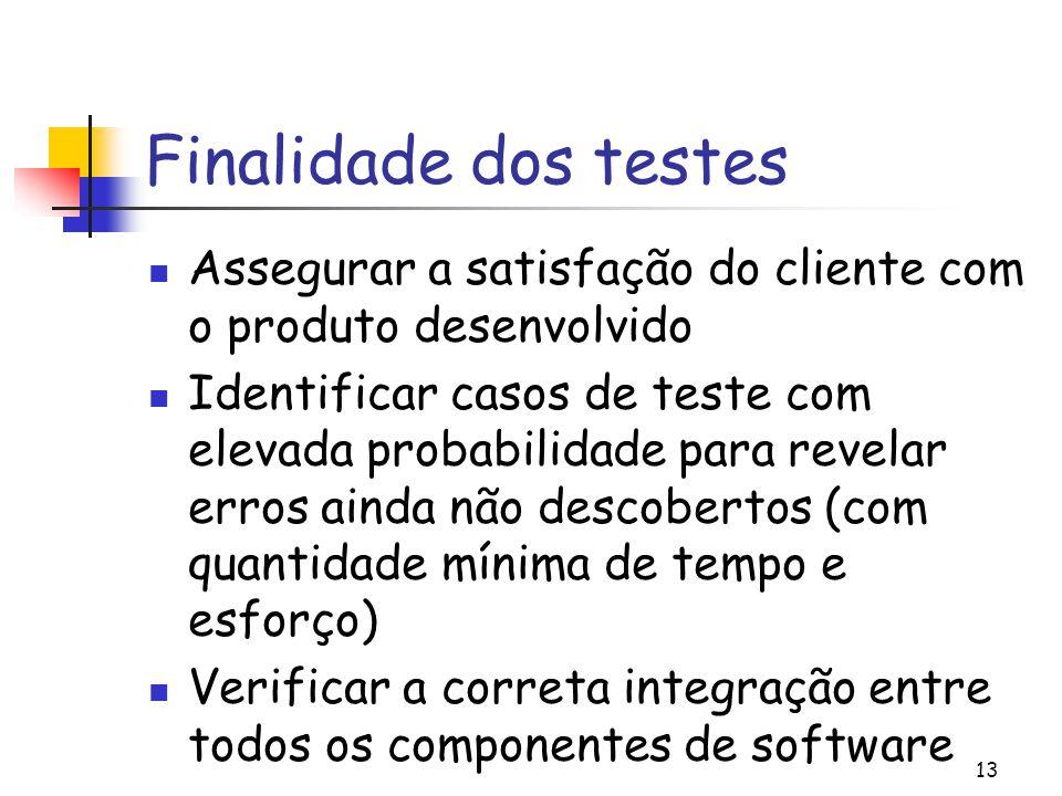 13 Finalidade dos testes Assegurar a satisfação do cliente com o produto desenvolvido Identificar casos de teste com elevada probabilidade para revela