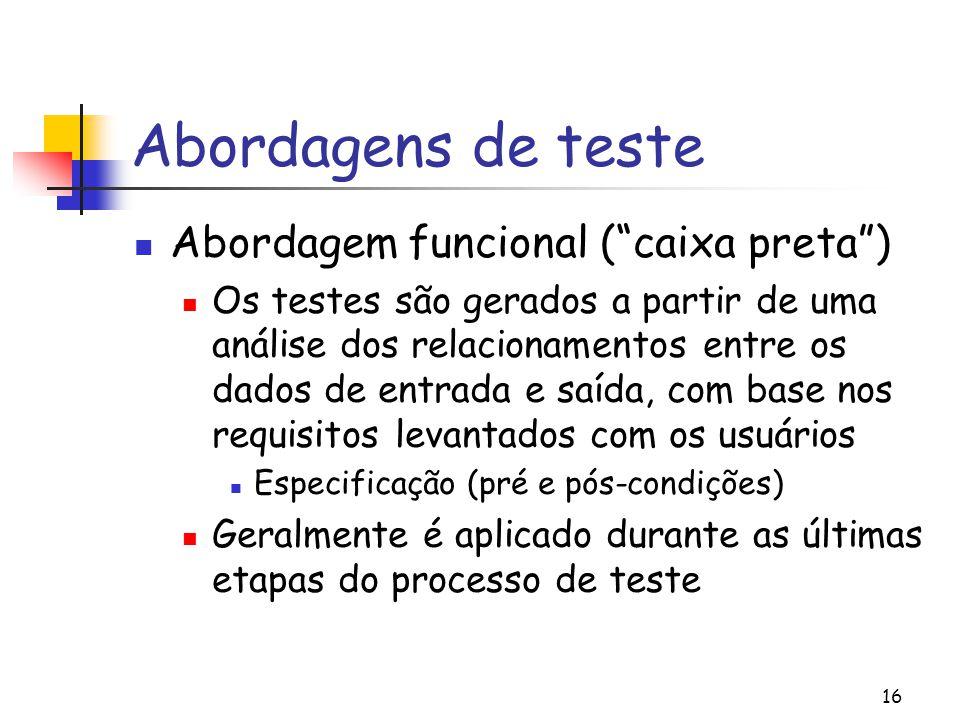 """16 Abordagens de teste Abordagem funcional (""""caixa preta"""") Os testes são gerados a partir de uma análise dos relacionamentos entre os dados de entrada"""