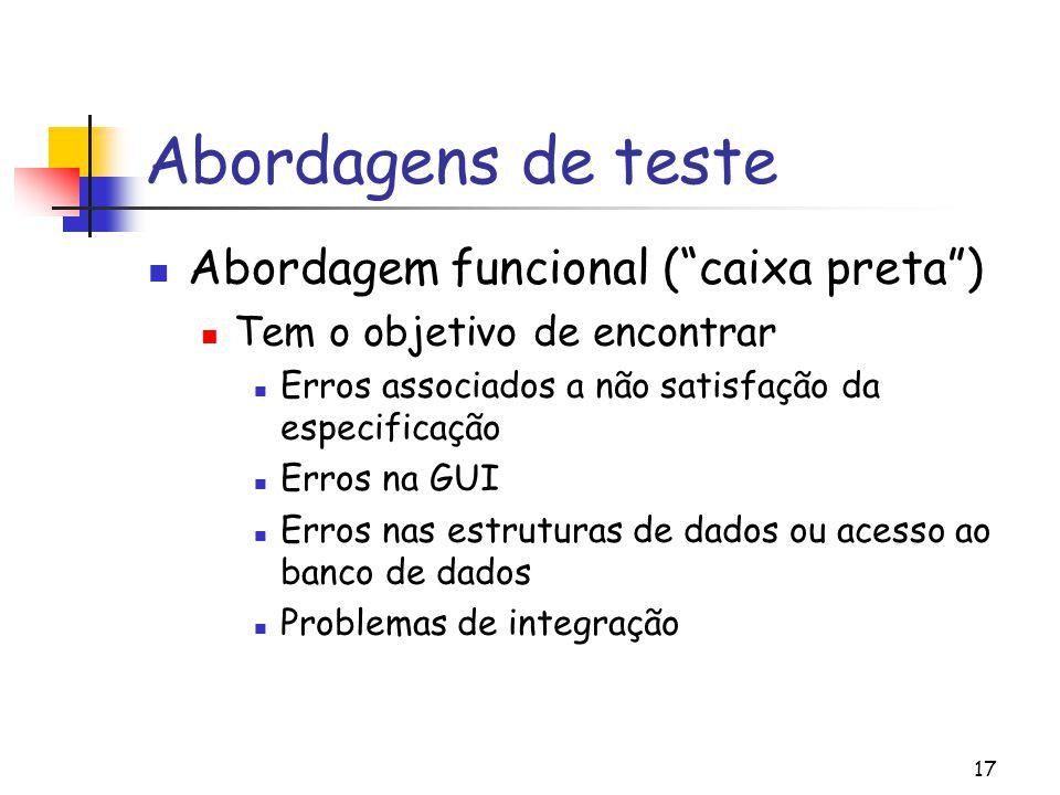 """17 Abordagens de teste Abordagem funcional (""""caixa preta"""") Tem o objetivo de encontrar Erros associados a não satisfação da especificação Erros na GUI"""