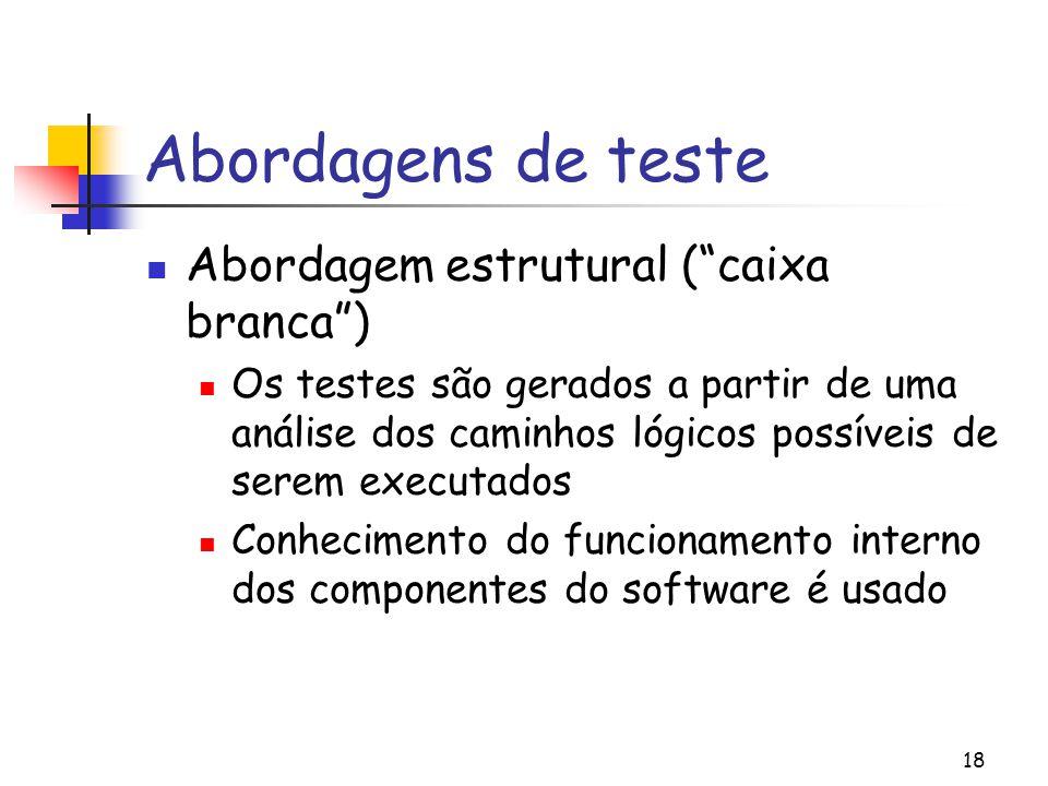 """18 Abordagens de teste Abordagem estrutural (""""caixa branca"""") Os testes são gerados a partir de uma análise dos caminhos lógicos possíveis de serem exe"""
