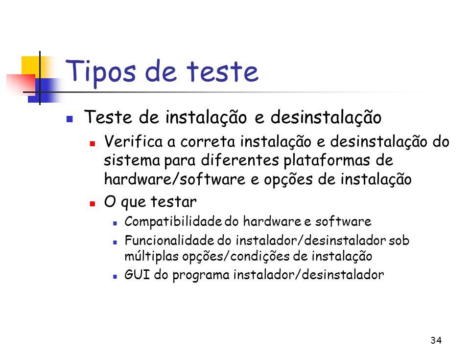 34 Tipos de teste Teste de instalação e desinstalação Verifica a correta instalação e desinstalação do sistema para diferentes plataformas de hardware